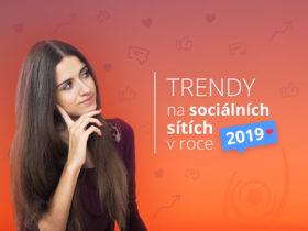Trendy na sociálních sítích v roce 2019. Co by vám nemělo uniknout?