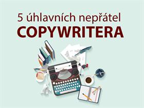 5 úhlavních nepřátel každého copywritera a jak na ně