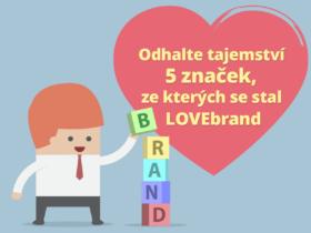 Odhalte tajemství 5 značek, ze kterých se stal LOVEbrand