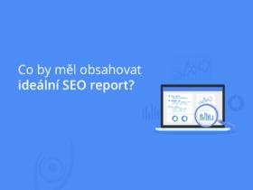 Co by měl obsahovat ideální SEO report?