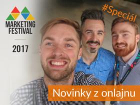 Marketing Festival 2017 – Novinky z onlajnu #Speciál