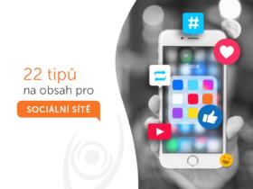 22 tipů na obsah pro sociální sítě aneb osvědčené příspěvky pro Facebook, Instagram, Twitter i LinkedIn