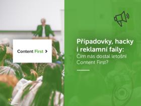 Případovky, hacky i reklamní faily: Čím nás dostal letošní Content First?