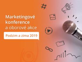 Marketingové konference a oborové akce pro podzim a zimu 2019
