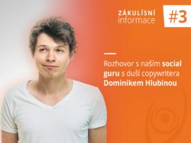 Zákulisní informace #3: Rozhovor s naším social guru s duší copywritera Dominikem Hlubinou
