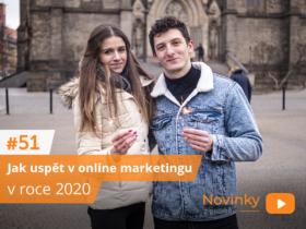 Novinky z onlajnu #51 – Jak uspět v online marketingu v roce 2020