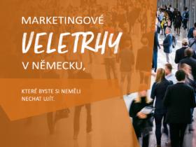 Marketingové veletrhy v Německu, které byste si neměli nechat ujít