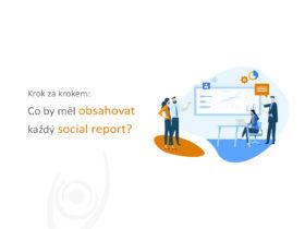 Krok za krokem: Co by měl obsahovat každý social report?