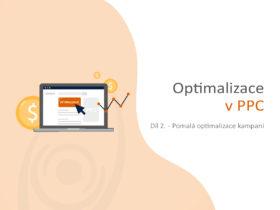 Optimalizace v PPC: Díl 2. – Pomalá optimalizace kampaní