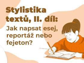 Stylistika textů, II. díl: Jak napsat esej, reportáž nebo fejeton?