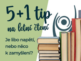5 + 1 tip na letní čtení. Je libo napětí, nebo něco k zamyšlení?