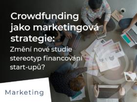 Crowdfunding jako marketingová strategie: Změní nové studie stereotyp financování start-upů?