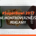 Nejkontroverznější reklamy na Super Bowl 2017 😍🙌💯