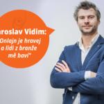 """Jaroslav Vidim: """"Onlajn je hravej a lidi z branže mě baví"""""""