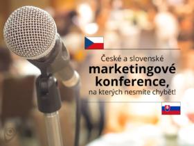 České a slovenské marketingové konference, na kterých nesmíte chybět!