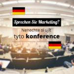 Sprechen Sie Marketing? Nenechte si ujít tyto konference!