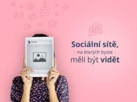 Sociální sítě, na kterých byste měli být vidět