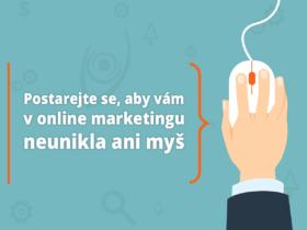 Postarejte se, aby vám v online marketingu neunikla ani myš
