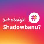 Jak předejít Shadowbanu?