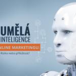 Umělá inteligence v online marketingu: Riziko nebo příležitost?