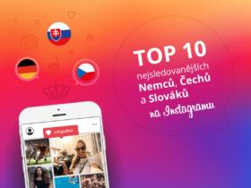 Top 10 nejsledovanejších Němců, Čechů a Slováků na Instagramu. Co stojí za jejich úspěchem?